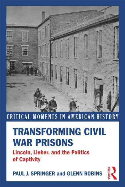 Transforming Civil War Prisons By Springer, Paul J./ Robins, Glenn